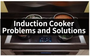 Induction Cooker Problems and Solutions